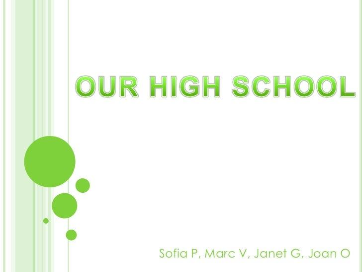 OUR HIGH SCHOOL<br />Sofia P, Marc V, Janet G, Joan O<br />
