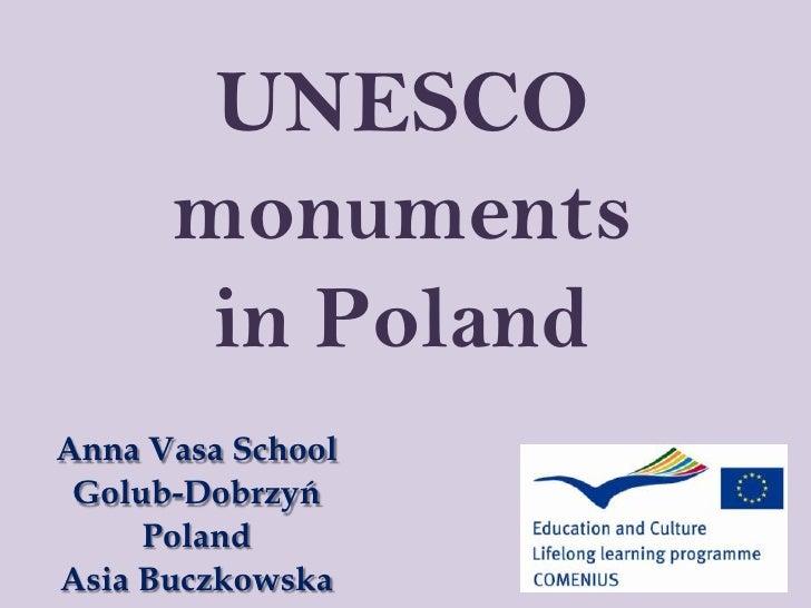 UNESCO monumentsinPoland<br />Anna Vasa School<br />Golub-Dobrzyń<br />Poland<br />Asia Buczkowska<br />