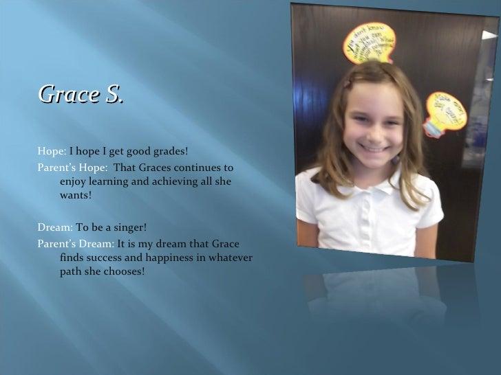 <ul><li>Grace S. </li></ul><ul><li>Hope:  I hope I get good grades! </li></ul><ul><li>Parent's Hope:  That Graces continue...