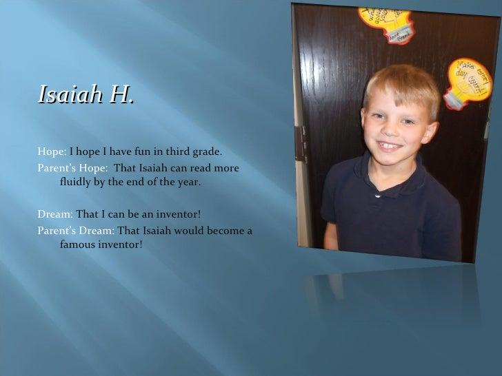 <ul><li>Isaiah H.  </li></ul><ul><li>Hope:  I hope I have fun in third grade. </li></ul><ul><li>Parent's Hope:  That Isaia...