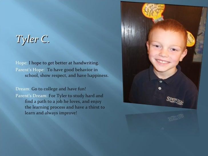 <ul><li>Tyler C. </li></ul><ul><li>Hope:  I hope to get better at handwriting. </li></ul><ul><li>Parent's Hope:  To have g...