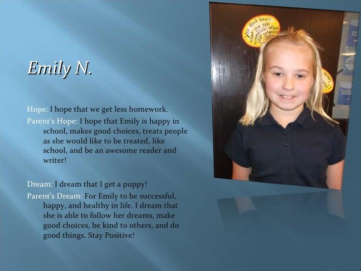<ul><li>Emily N. </li></ul><ul><li>Hope:  I hope that we get less homework. </li></ul><ul><li>Parent's Hope:  I hope that ...