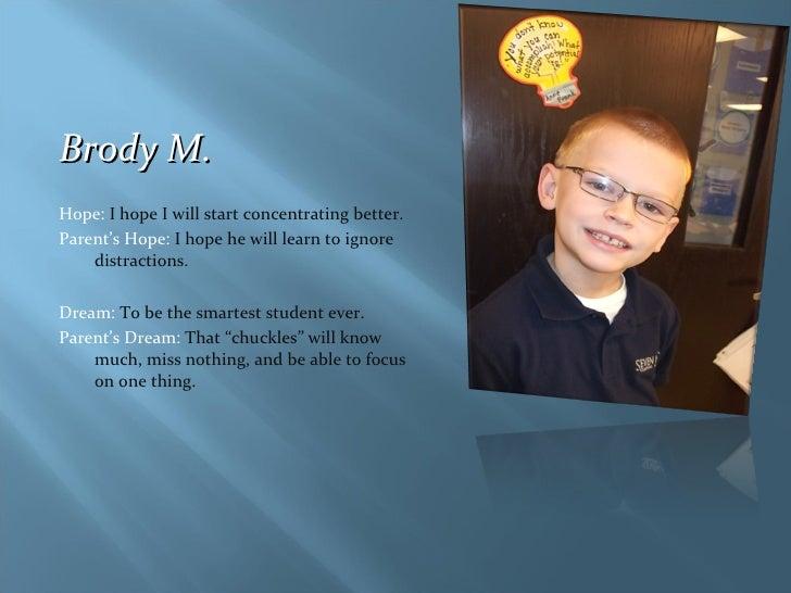 <ul><li>Brody M. </li></ul><ul><li>Hope:  I hope I will start concentrating better. </li></ul><ul><li>Parent's Hope:  I ho...