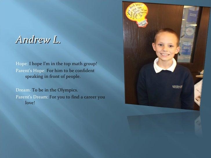 <ul><li>Andrew L. </li></ul><ul><li>Hope:  I hope I'm in the top math group! </li></ul><ul><li>Parent's Hope:  For him to ...