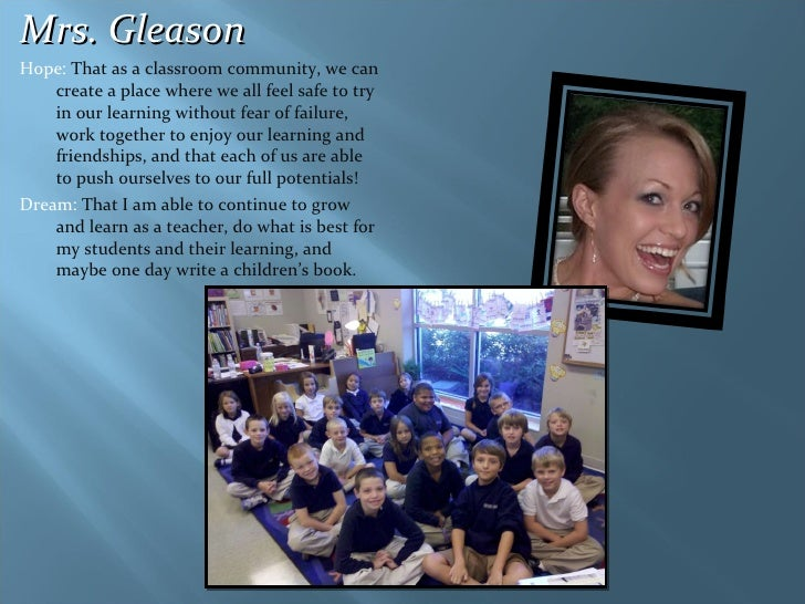 <ul><li>Mrs. Gleason  </li></ul><ul><li>Hope:  That as a classroom community, we can create a place where we all feel safe...