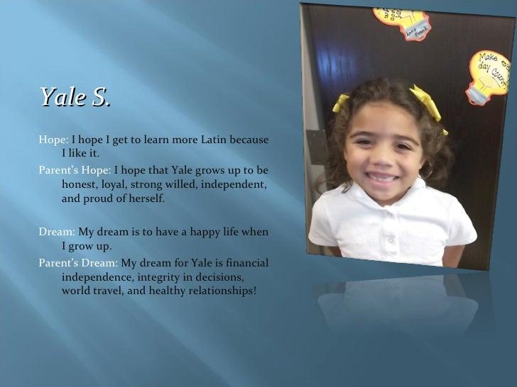<ul><li>Yale S. </li></ul><ul><li>Hope:  I hope I get to learn more Latin because I like it. </li></ul><ul><li>Parent's Ho...