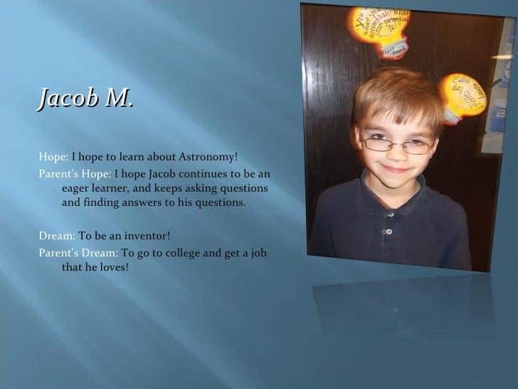 <ul><li>Jacob M.  </li></ul><ul><li>Hope:  I hope to learn about Astronomy! </li></ul><ul><li>Parent's Hope:  I hope Jacob...