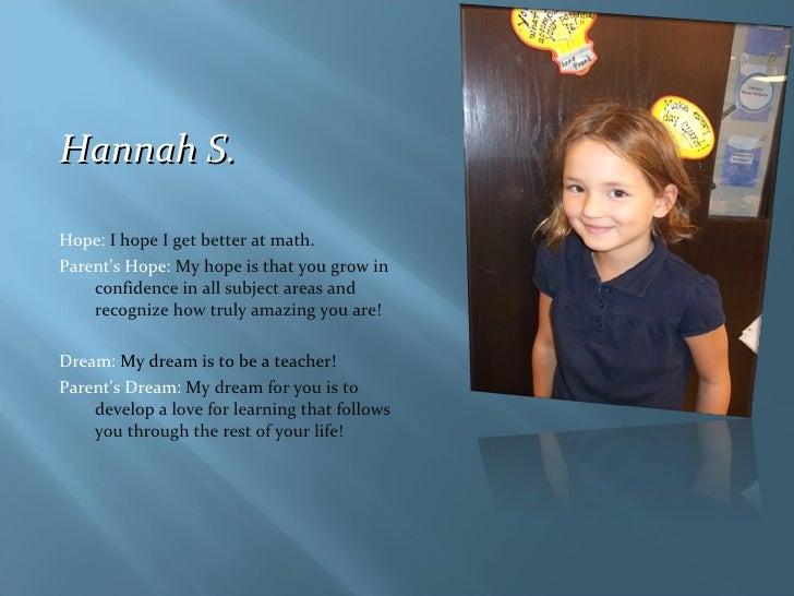 <ul><li>Hannah S.  </li></ul><ul><li>Hope:  I hope I get better at math. </li></ul><ul><li>Parent's Hope:  My hope is that...