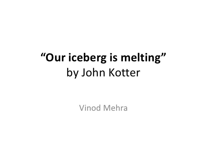 """Our iceberg is melting""by John Kotter<br />Vinod Mehra<br />"