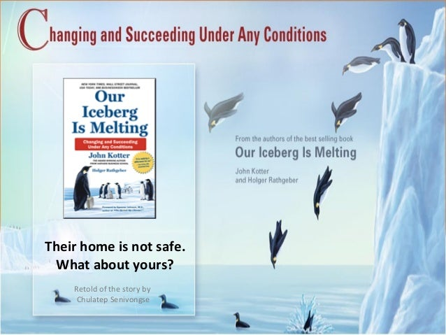 our iceberg is melting by john Our iceberg is melting changing and succeeding under any conditions by john kotter & holger rathgeber.