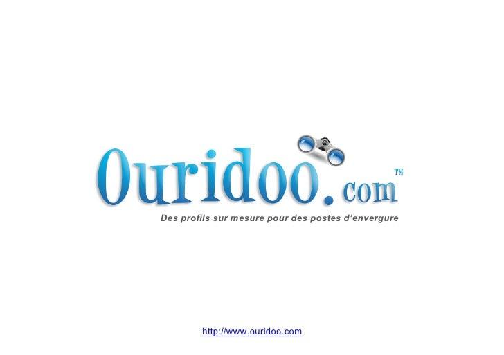 Des profils sur mesure pour des postes d'envergure             http://www.ouridoo.com