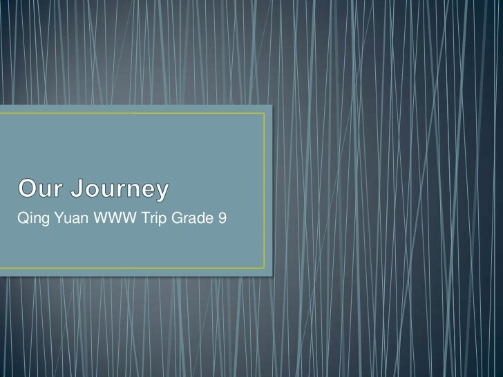 Our Journey<br />Qing Yuan WWW Trip Grade 9<br />