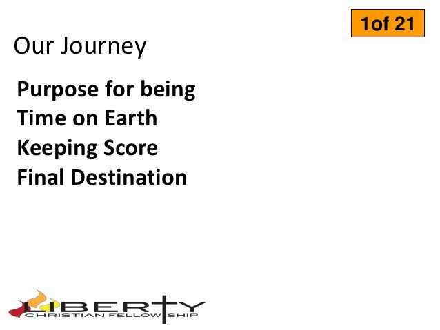 1of 21Our JourneyPurpose for beingTime on EarthKeeping ScoreFinal Destination