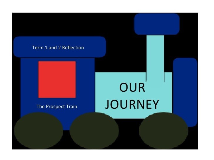 Term 1 and 2 Reflection                            OUR The Prospect Train       JOURNEY