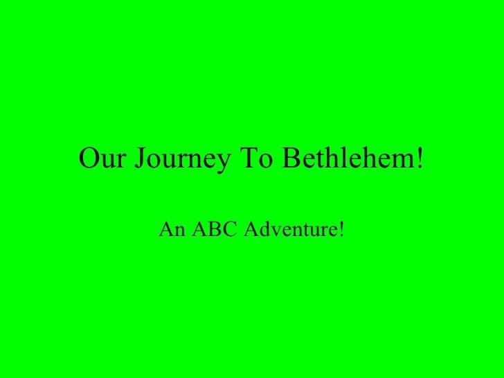 Our Journey To Bethlehem! An ABC Adventure!