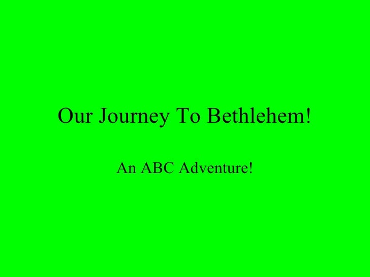 Our Journey To Bethlehem! An ABC Adventure!