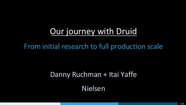 Our journey with Druid From initial research to full production scale Danny Ruchman + Itai Yaffe Nielsen