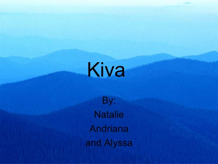 Kiva   By:  Natalie Andrianaand Alyssa
