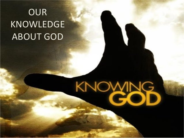 OUR KNOWLEDGE ABOUT GOD