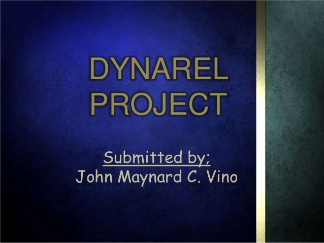 DYNAREL PROJECT   Submitted by;John Maynard C. Vino