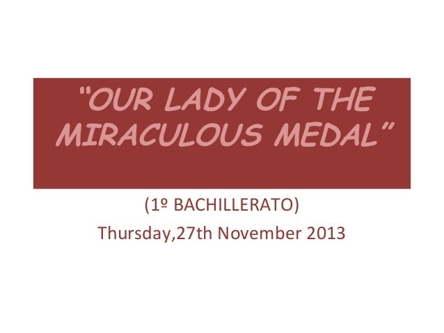 """""""OUR LADY OF THE MIRACULOUS MEDAL"""" (1º BACHILLERATO) Thursday,27th November 2013"""