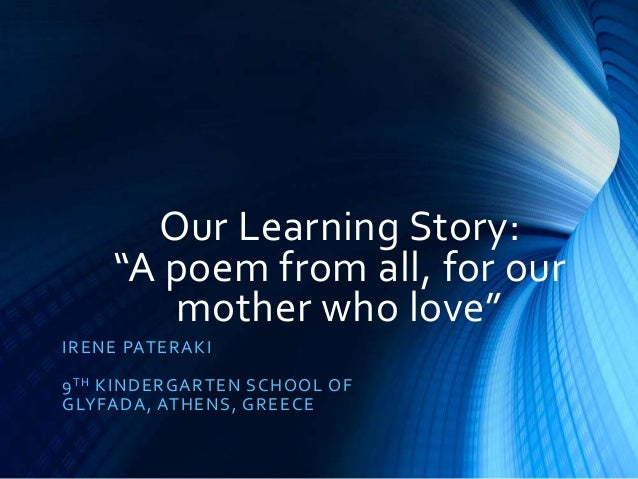 """Our Learning Story: """"A poem from all, for our mother who love"""" IRENE PATERAKI 9TH KINDERGARTEN SCHOOL OF GLYFADA, ATHENS, ..."""