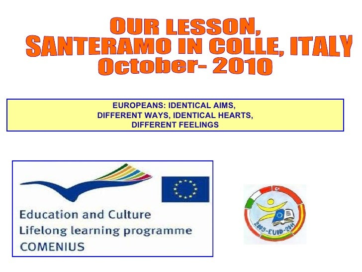 OUR LESSON, SANTERAMO IN COLLE, ITALY October- 201O EUROPEANS: IDENTICAL AIMS,  DIFFERENT WAYS, IDENTICAL HEARTS, DIFFEREN...