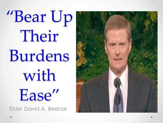 """Bear Up Their Burdens with Ease"" Elder David A. Bednar"