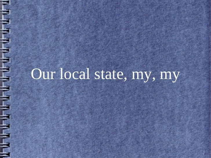 Our local state, my, my