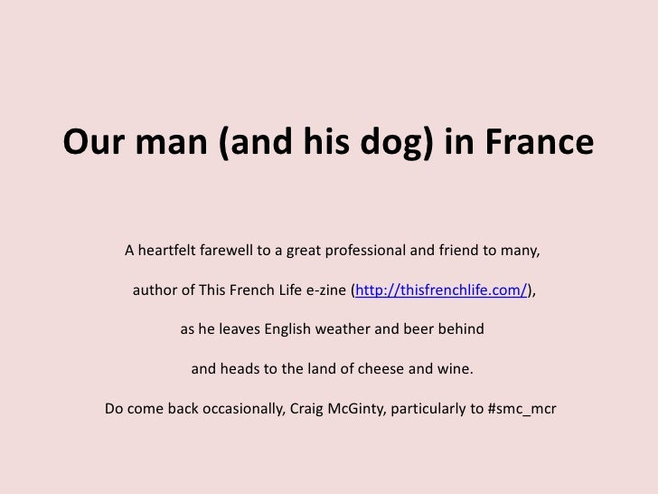 Our man (and his dog) in France      A heartfelt farewell to a great professional and friend to many,        author of Thi...