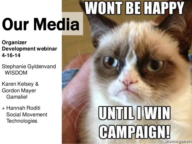 Our Media Organizer Development webinar 4-16-14 Stephanie Gyldenvand WISDOM Karen Kelsey & Gordon Mayer Gamaliel + Hannah ...