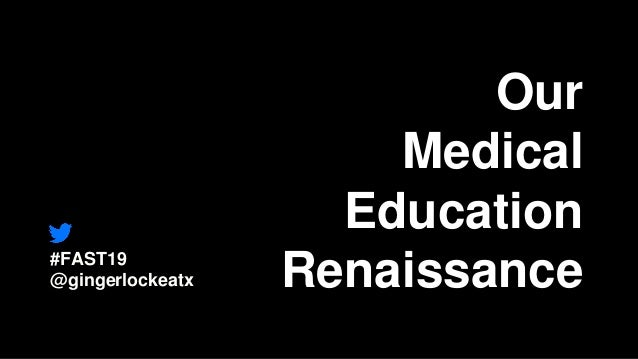 Our Medical Education Renaissance#FAST19 @gingerlockeatx