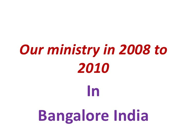Our ministry in 2008 to        2010        In  Bangalore India
