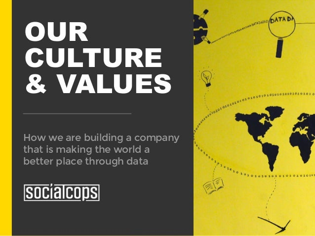 OUR CULTURE & VALUES How we are building a company that is making the world a better place through data