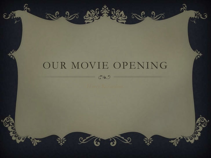 OUR MOVIE OPENING      Harry Richardson.