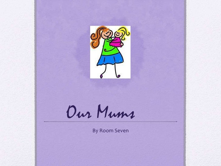 Our Mums   By Room Seven