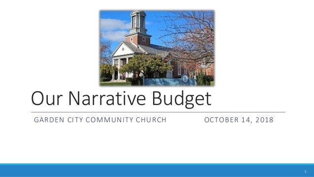 Our Narrative Budget GARDEN CITY COMMUNITY CHURCH OCTOBER 14, 2018 1