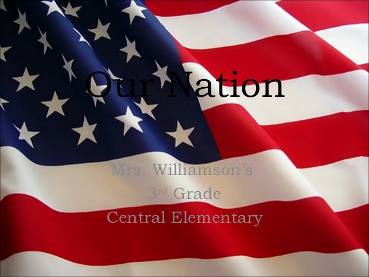 Our Nation Mrs. Williamson's     3rd Grade Central Elementary