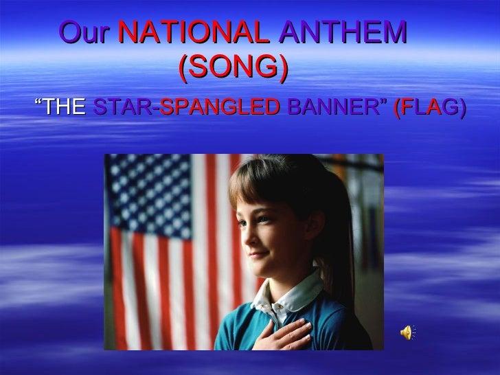 "Our   NATIONAL  ANTHEM  (SONG) <ul><li>""THE  STAR- SPANGLED  BANNER""  (F L A G) </li></ul>"