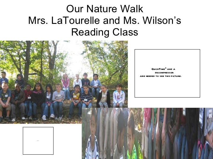 Our Nature Walk Mrs. LaTourelle and Ms. Wilson's Reading Class