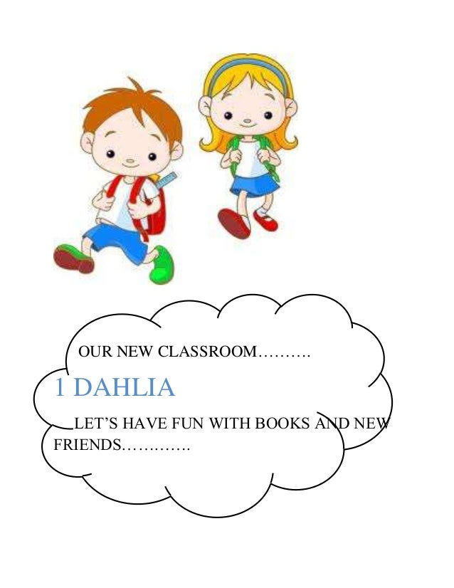 OUR NEW CLASSROOM……….1 DAHLIA  LET'S HAVE FUN WITH BOOKS AND NEWFRIENDS………….