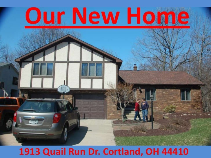 Our New Home<br />1913 Quail Run Dr. Cortland, OH 44410<br />