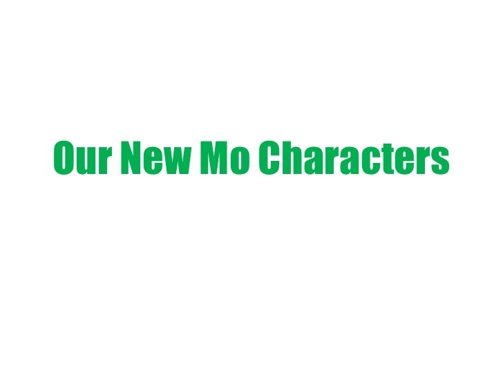 Our New Mo Characters