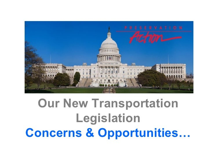Our New Transportation       LegislationConcerns & Opportunities…