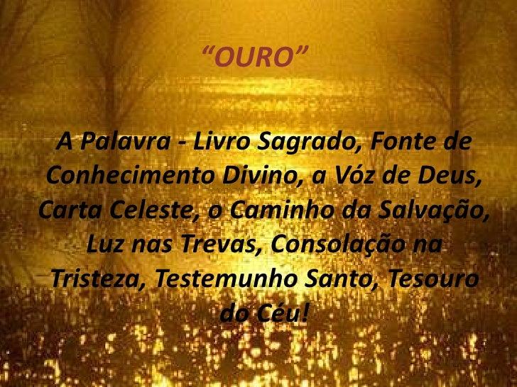 """""""OURO""""<br />A Palavra - Livro Sagrado, Fonte de Conhecimento Divino, a Vóz de Deus, Carta Celeste, o Caminho da Salvação, ..."""