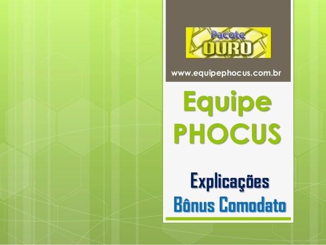 www.equipephocus.com.brEquipePHOCUSExplicaçõesBônus Comodato