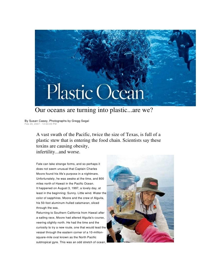 Our oceans are turning into plastic...are we? By Susan Casey, Photographs by Gregg Segal Feb 20, 2007 - 12:03:05 PM       ...