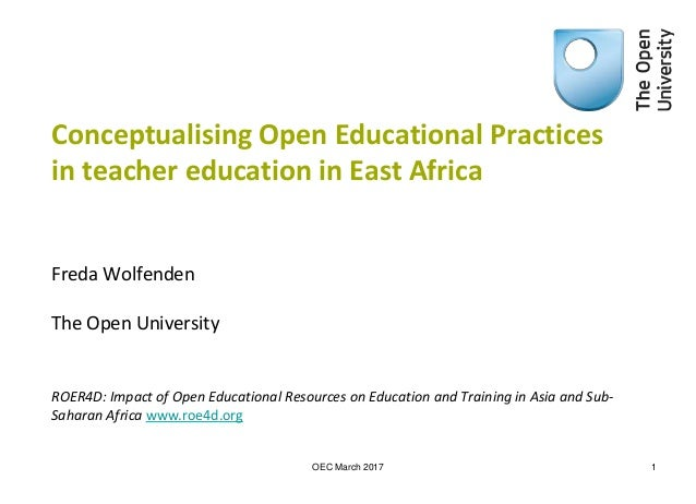 Conceptualising Open Educational Practices in teacher education in East Africa Freda Wolfenden The Open University ROER4D:...