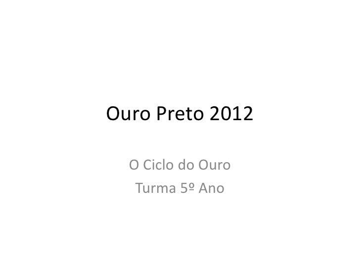 Ouro Preto 2012  O Ciclo do Ouro   Turma 5º Ano