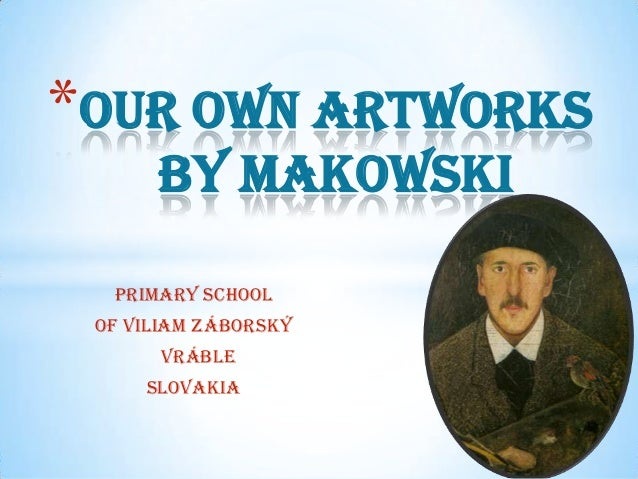 *Our own artworks by Makowski Primary school of Viliam Záborský Vráble  Slovakia